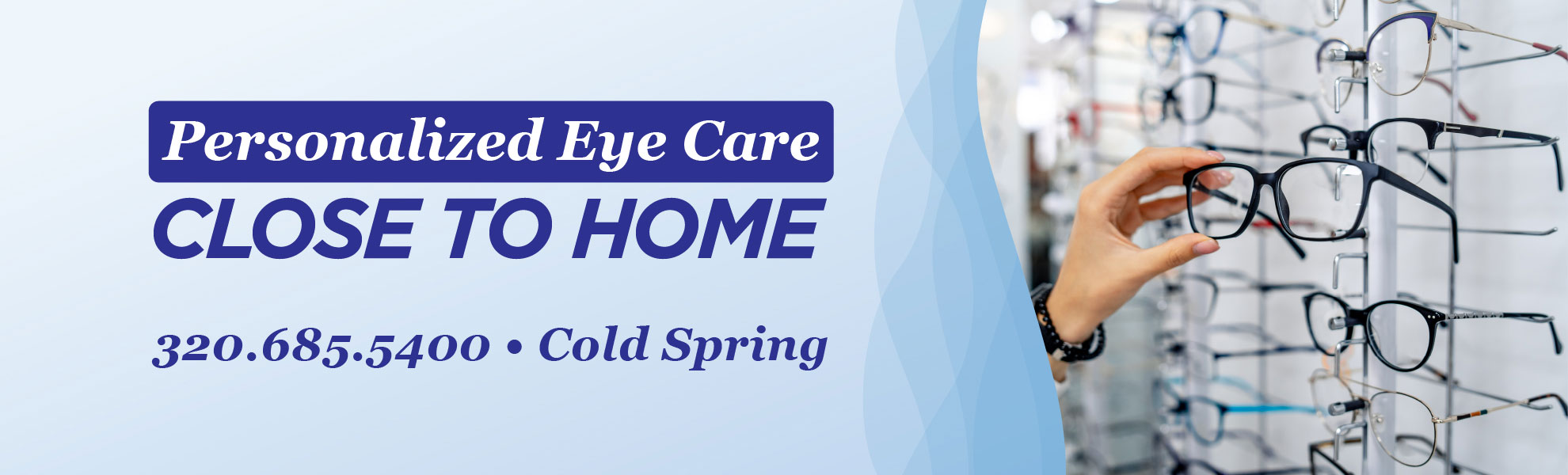 Personalized Eye Care. Close to home. 320.685.5400 - Cold Spring